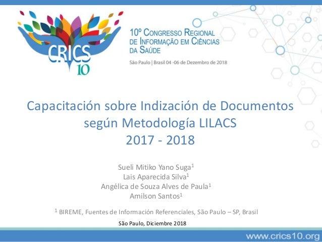Capacitación sobre Indización de Documentos según Metodología LILACS 2017 - 2018 São Paulo, Diciembre 2018 Sueli Mitiko Ya...