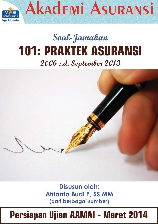 KATA PENGANTAR Puji syukur kepada Tuhan atas terbitnya Buku Kumpulan Soal Jawaban AAMAI 101: Praktek Asuransi untuk persia...