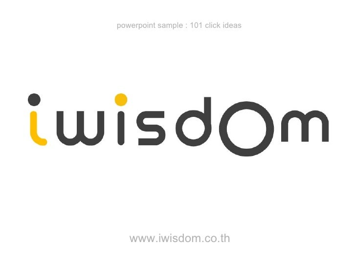 www.iwisdom.co.th powerpoint sample : 101 click ideas