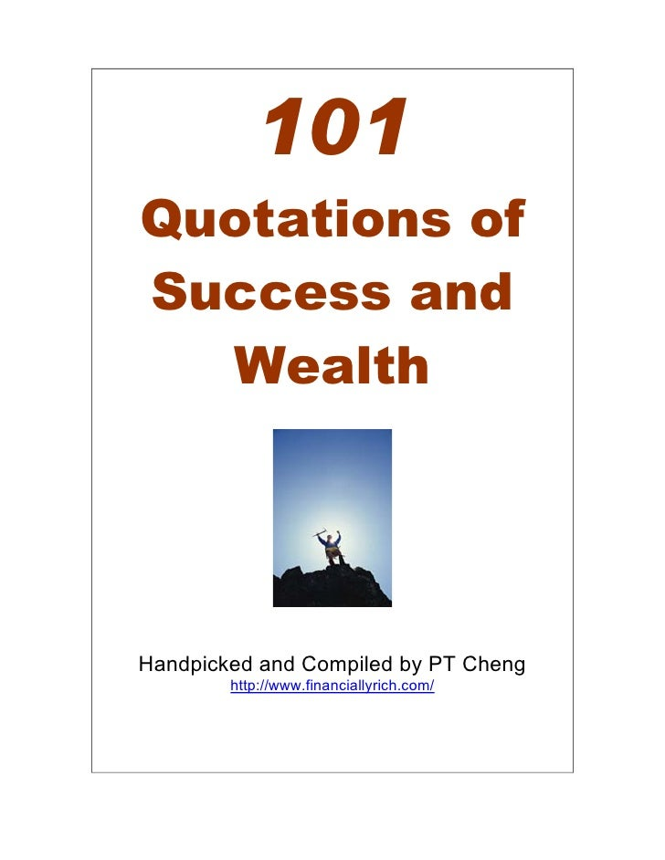 101Quotations ofSuccess and  WealthHandpicked and Compiled by PT Cheng        http://www.financiallyrich.com/