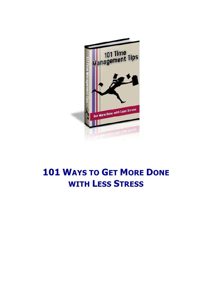 101 WAYS TO GET MORE DONE      WITH LESS STRESS