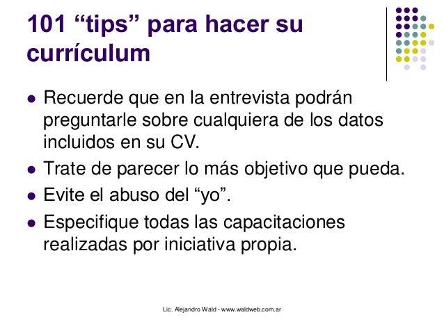 """Lic. Alejandro Wald - www.waldweb.com.ar 101 """"tips"""" para hacer su currículum  Recuerde que en la entrevista podrán pregun..."""