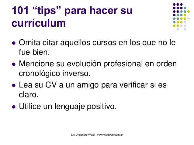 """Lic. Alejandro Wald - www.waldweb.com.ar 101 """"tips"""" para hacer su currículum  Omita citar aquellos cursos en los que no l..."""