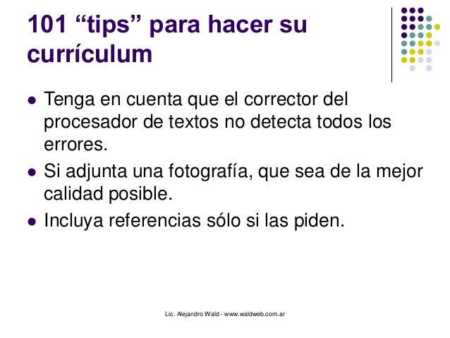 """Lic. Alejandro Wald - www.waldweb.com.ar 101 """"tips"""" para hacer su currículum  Tenga en cuenta que el corrector del proces..."""
