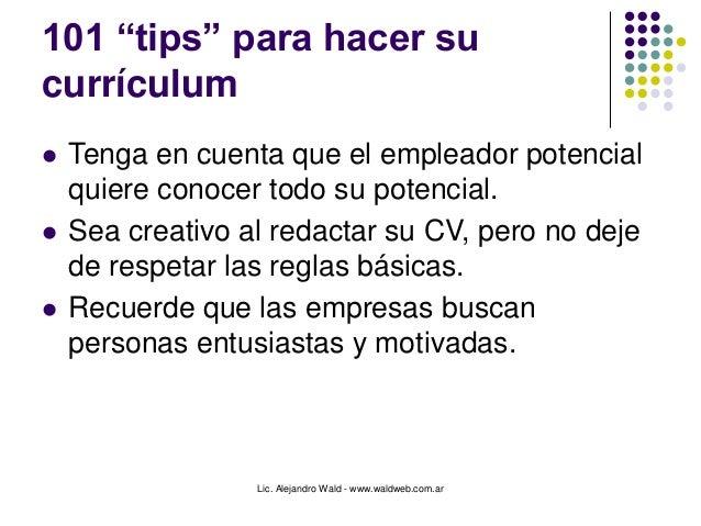 """Lic. Alejandro Wald - www.waldweb.com.ar 101 """"tips"""" para hacer su currículum  Tenga en cuenta que el empleador potencial ..."""