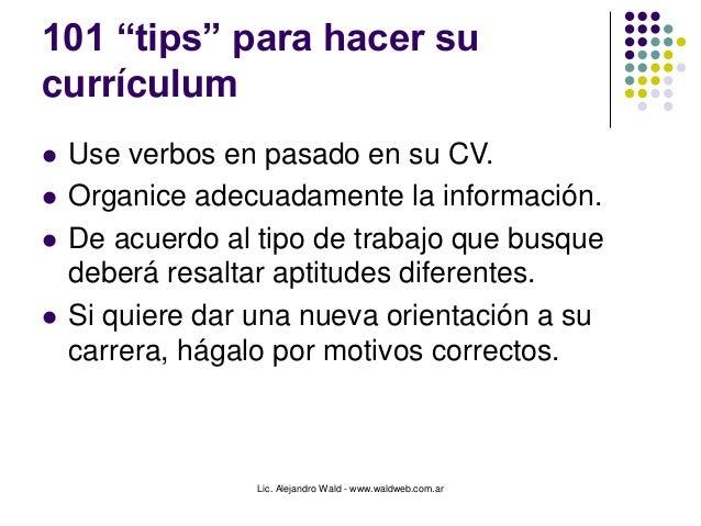 """Lic. Alejandro Wald - www.waldweb.com.ar 101 """"tips"""" para hacer su currículum  Use verbos en pasado en su CV.  Organice a..."""