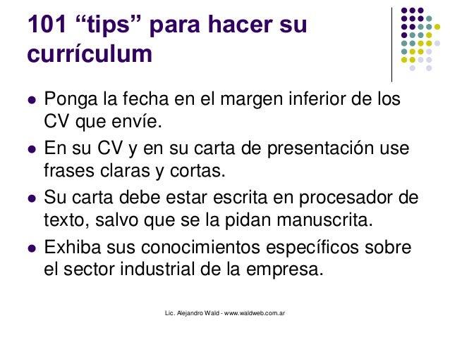 """Lic. Alejandro Wald - www.waldweb.com.ar 101 """"tips"""" para hacer su currículum  Ponga la fecha en el margen inferior de los..."""