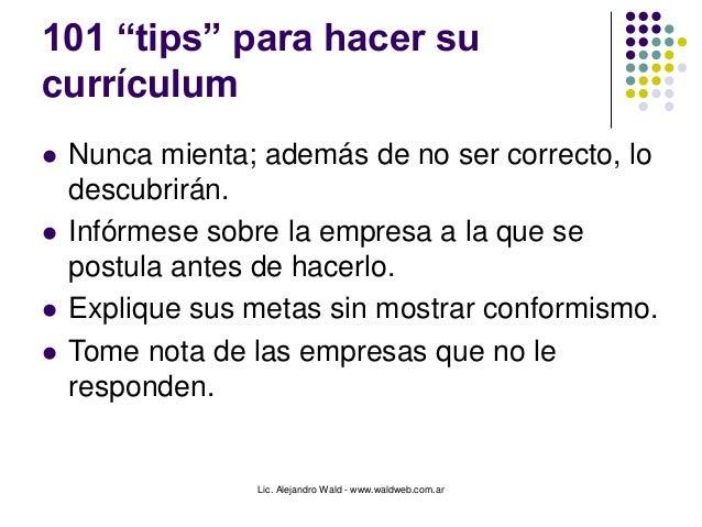 """Lic. Alejandro Wald - www.waldweb.com.ar 101 """"tips"""" para hacer su currículum  Nunca mienta; además de no ser correcto, lo..."""