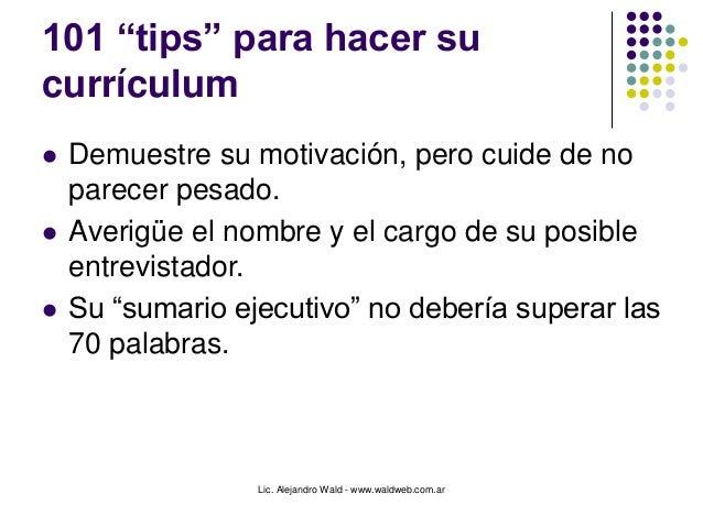 """Lic. Alejandro Wald - www.waldweb.com.ar 101 """"tips"""" para hacer su currículum  Demuestre su motivación, pero cuide de no p..."""