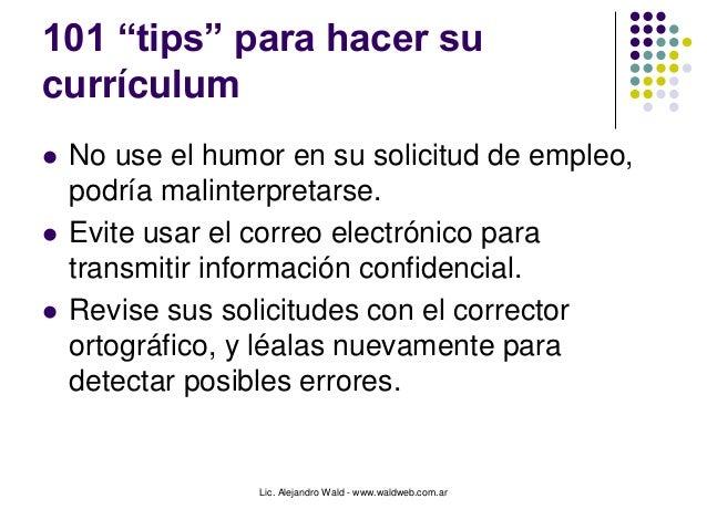 """Lic. Alejandro Wald - www.waldweb.com.ar 101 """"tips"""" para hacer su currículum  No use el humor en su solicitud de empleo, ..."""
