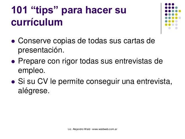 """Lic. Alejandro Wald - www.waldweb.com.ar 101 """"tips"""" para hacer su currículum  Conserve copias de todas sus cartas de pres..."""