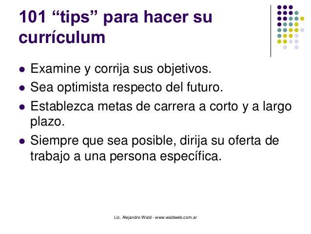 """Lic. Alejandro Wald - www.waldweb.com.ar 101 """"tips"""" para hacer su currículum  Examine y corrija sus objetivos.  Sea opti..."""