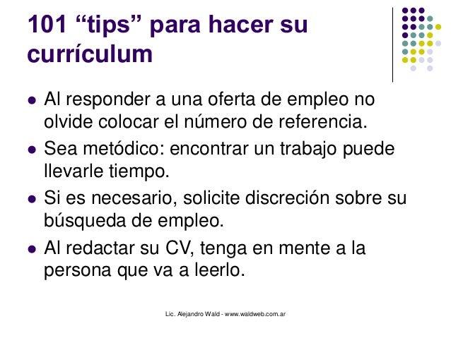 """Lic. Alejandro Wald - www.waldweb.com.ar 101 """"tips"""" para hacer su currículum  Al responder a una oferta de empleo no olvi..."""