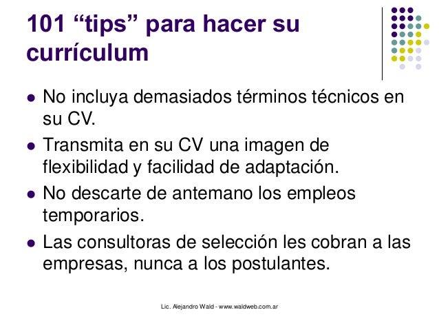"""Lic. Alejandro Wald - www.waldweb.com.ar 101 """"tips"""" para hacer su currículum  No incluya demasiados términos técnicos en ..."""