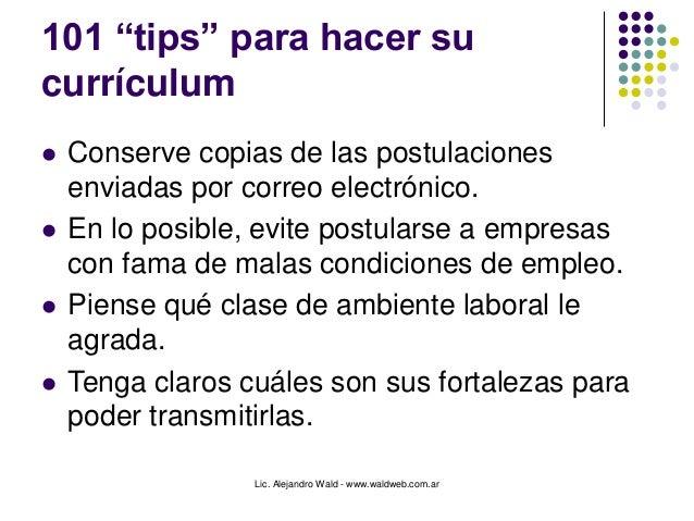 """Lic. Alejandro Wald - www.waldweb.com.ar 101 """"tips"""" para hacer su currículum  Conserve copias de las postulaciones enviad..."""