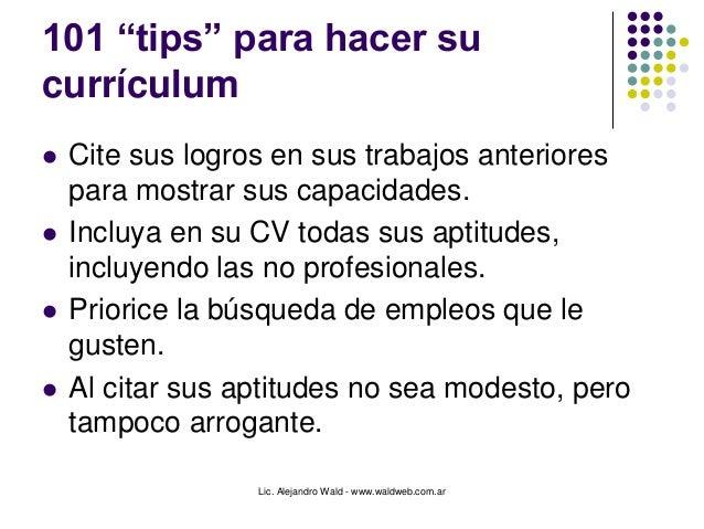 """Lic. Alejandro Wald - www.waldweb.com.ar 101 """"tips"""" para hacer su currículum  Cite sus logros en sus trabajos anteriores ..."""