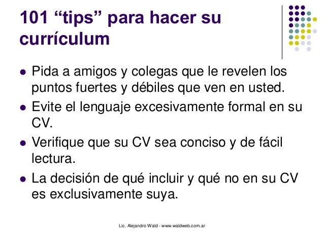 """Lic. Alejandro Wald - www.waldweb.com.ar 101 """"tips"""" para hacer su currículum  Pida a amigos y colegas que le revelen los ..."""