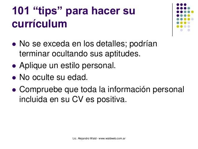 """Lic. Alejandro Wald - www.waldweb.com.ar 101 """"tips"""" para hacer su currículum  No se exceda en los detalles; podrían termi..."""