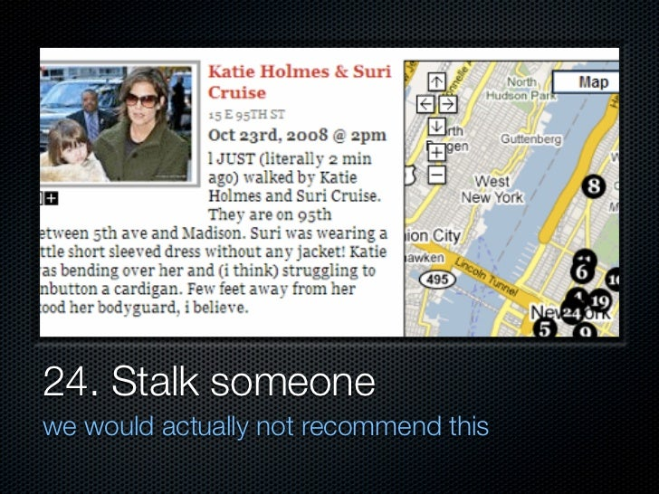 24. Stalk someone we would actually not recommend this