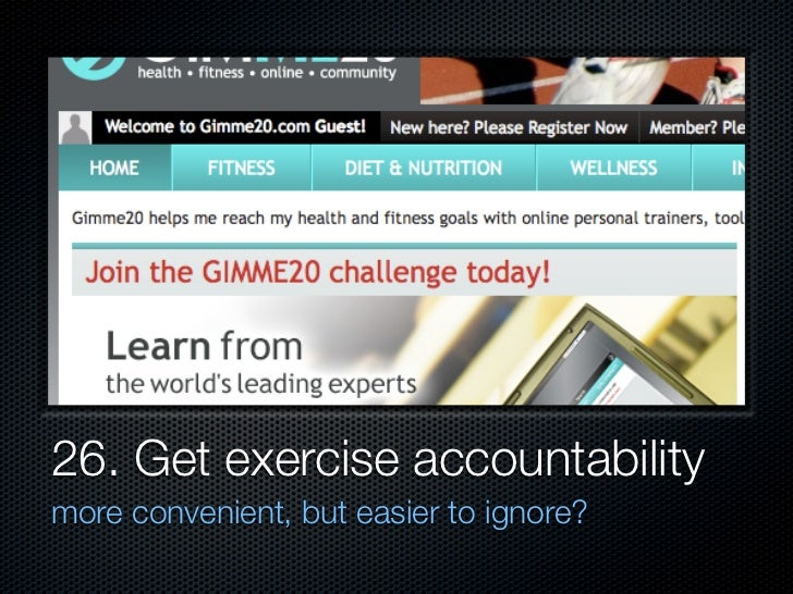 26. Get exercise accountability more convenient, but easier to ignore?