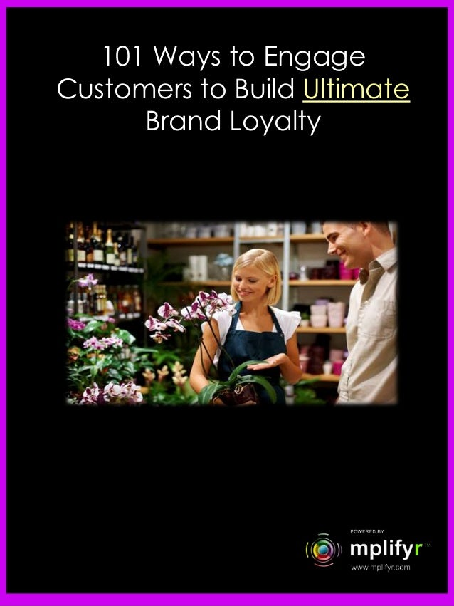 101 Ways to Engage Customers to Build Ultimate Brand Loyalty