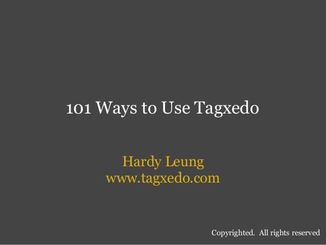101 Ways to Use Tagxedo Hardy Leung www.tagxedo.com Copyrighted. All rights reserved