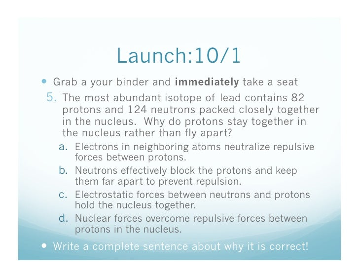Launch:10/1  Grab a your binder and immediately take a seat  5. The most abundant isotope of lead contains 82     proto...