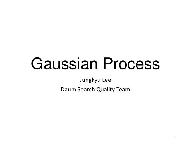 Gaussian Process Jungkyu Lee Daum Search Quality Team 1