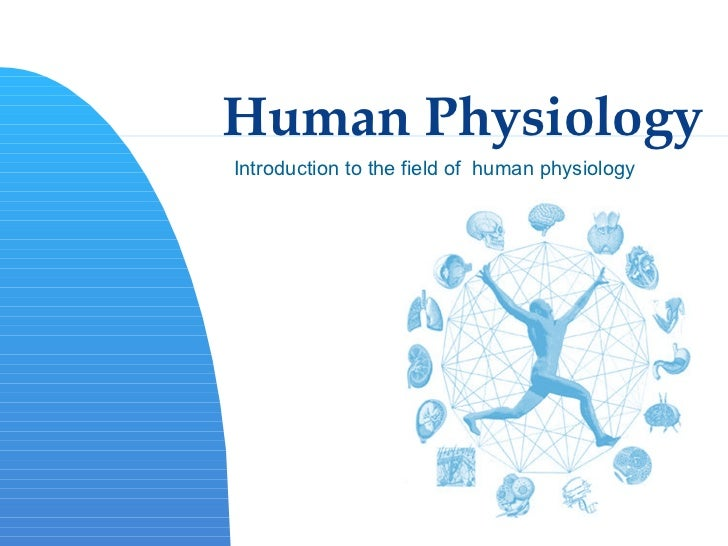 Human Physiology Introduction to the field of  human physiology