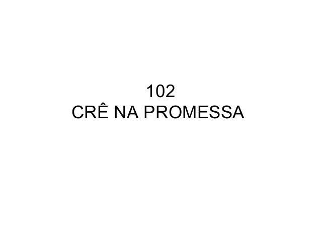 102 CRÊ NA PROMESSA
