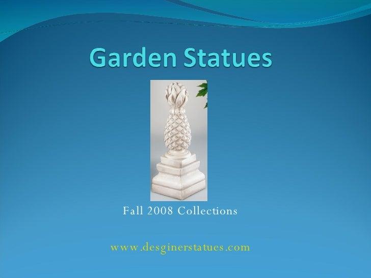 Fall 2008 Collections www.desginerstatues.com