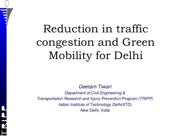 Reduction in trafficcongestion and Green  Mobility for Delhi                     Geetam Tiwari                Department o...