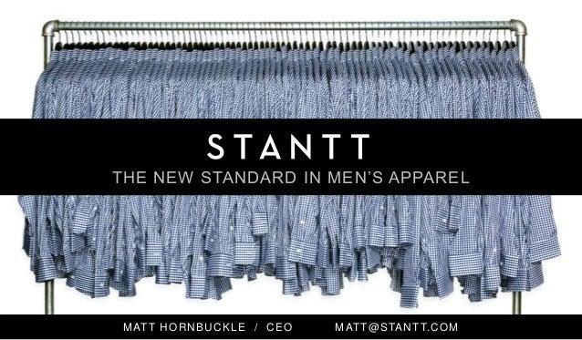 MATT HORNBUCKLE / CEO MATT@STANTT.COM THE NEW STANDARD IN MEN'S APPAREL