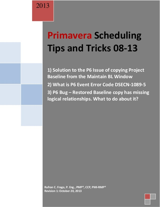 2013  Primavera Scheduling Tips and Tricks 08-13 1) Solution to the P6 Issue of copying Project Baseline from the Maintain...