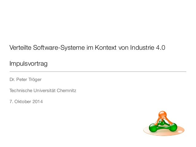 Verteilte Software-Systeme im Kontext von Industrie 4.0 Impulsvortrag Dr. Peter Tröger  Technische Universität Chemnitz  7...
