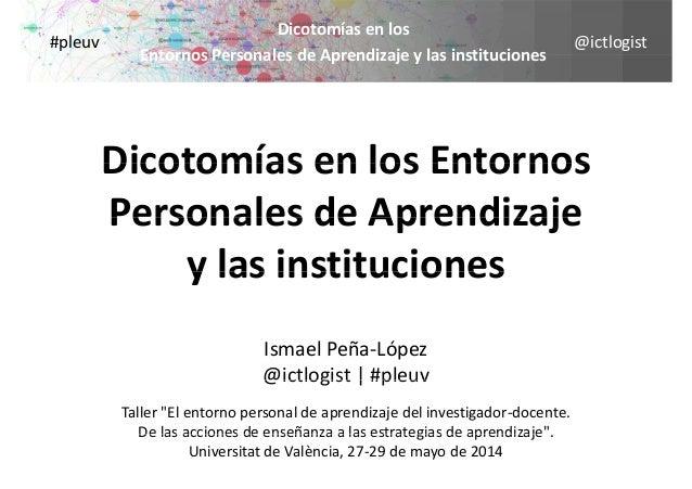 @ictlogist Dicotomíasenlos Entornos Personales de Aprendizaje y las instituciones #pleuv EntornosPersonalesdeAprendi...