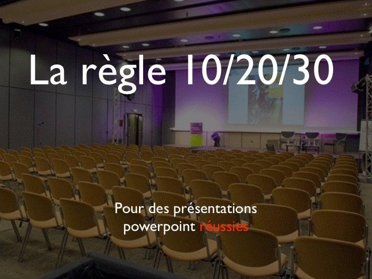La règle 10/20/30    Pour des présentations     powerpoint réussies