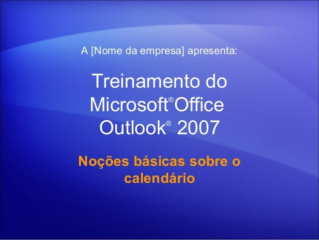 A [Nome da empresa] apresenta:  Treinamento do  Microsoft®Office  Outlook® 2007  Noções básicas sobre o  calendário