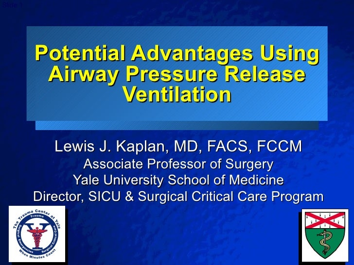 Potential Advantages Using Airway Pressure Release Ventilation Lewis J. Kaplan, MD, FACS, FCCM Associate Professor of Surg...