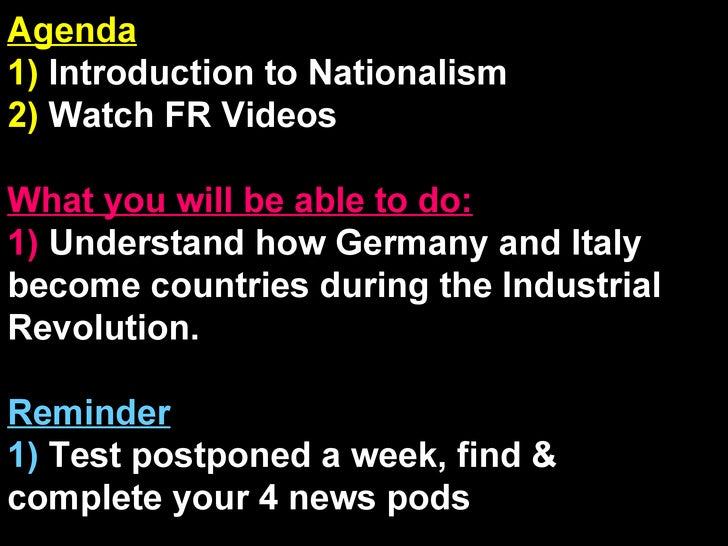 Agenda 1)  Introduction to Nationalism 2)  Watch FR Videos What you will be able to do: 1)  Understand how Germany and Ita...