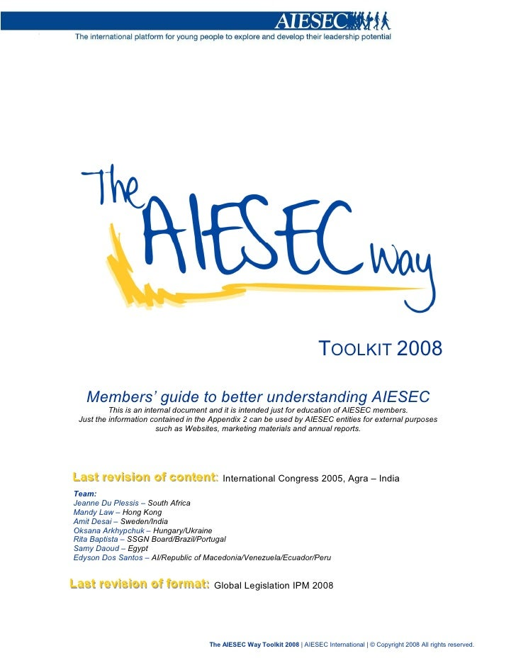 TOOLKIT 2008    Members' guide to better understanding AIESEC           This is an internal document and it is intended ju...