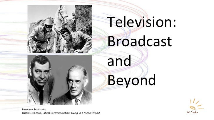 Television: Broadcast and Beyond Resource Textbook: Ralph E. Hanson,  Mass Communication: Living in a Media World