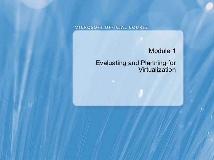 Module  1 Evaluating and Planning for Virtualization