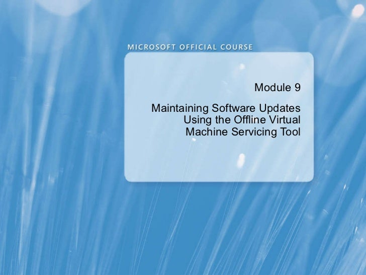 Module  9 Maintaining Software Updates Using the Offline Virtual Machine Servicing Tool