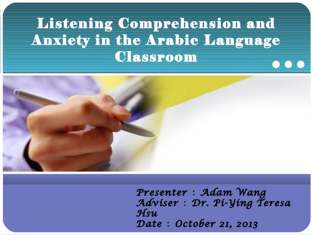 Listening Comprehension and Anxiety in the Arabic Language Classroom  Company  LOGO  Presenter : Adam Wang Adviser : Dr. P...