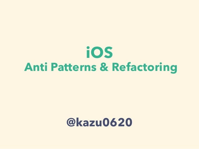 iOS Anti Patterns & Refactoring @kazu0620