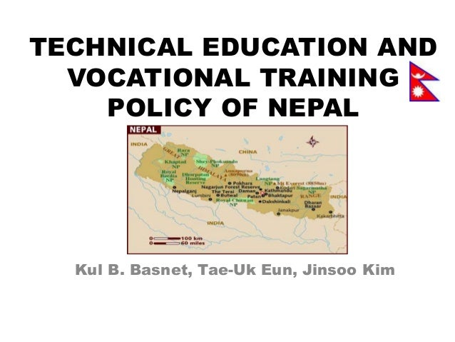 TECHNICAL EDUCATION AND  VOCATIONAL TRAINING    POLICY OF NEPAL  Kul B. Basnet, Tae-Uk Eun, Jinsoo Kim