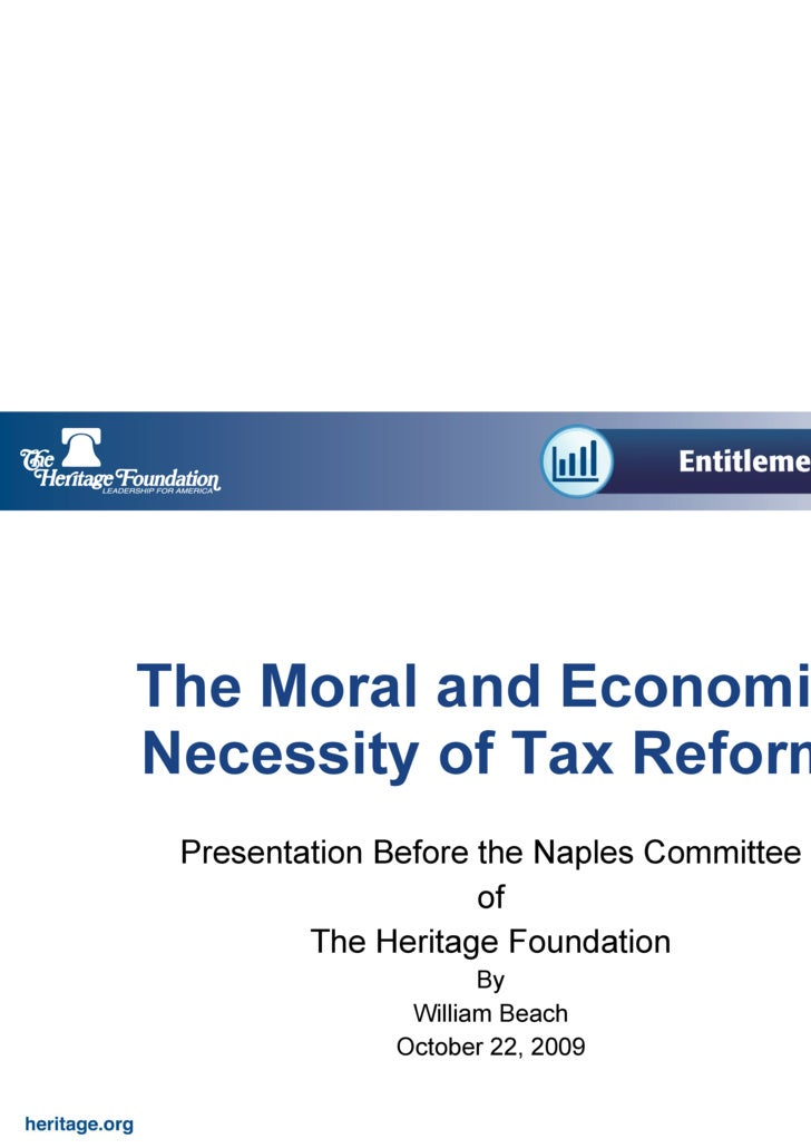 The Moral and Economic Necessity of Tax Reform Presentation Before the Naples Committee of The Heritage Foundation By Will...