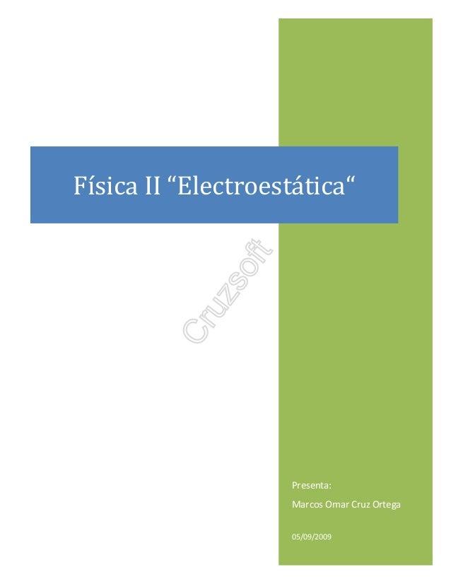 """Presenta: Marcos Omar Cruz Ortega 05/09/2009 Física II """"Electroestática"""""""
