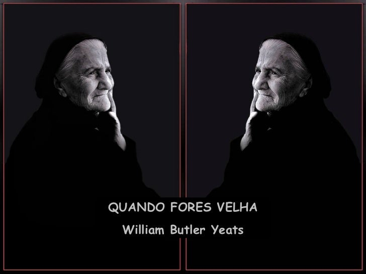 QUANDO FORES VELHA William Butler Yeats